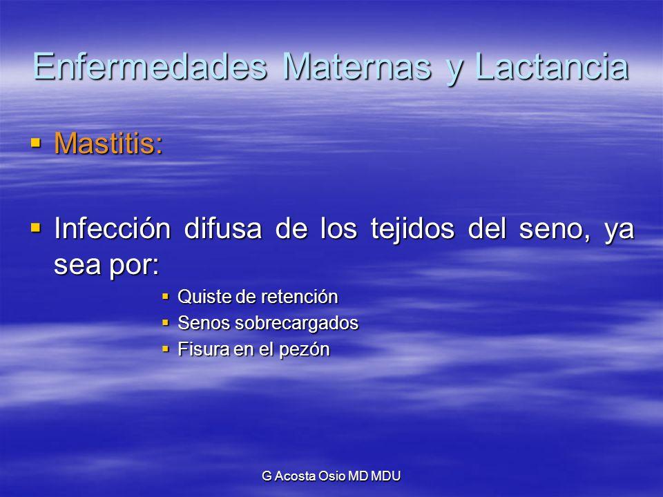 G Acosta Osio MD MDU Enfermedades Maternas y Lactancia Mastitis: Mastitis: Infección difusa de los tejidos del seno, ya sea por: Infección difusa de l