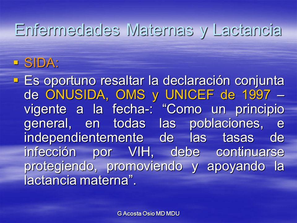 G Acosta Osio MD MDU Enfermedades Maternas y Lactancia SIDA: SIDA: Es oportuno resaltar la declaración conjunta de ONUSIDA, OMS y UNICEF de 1997 – vig