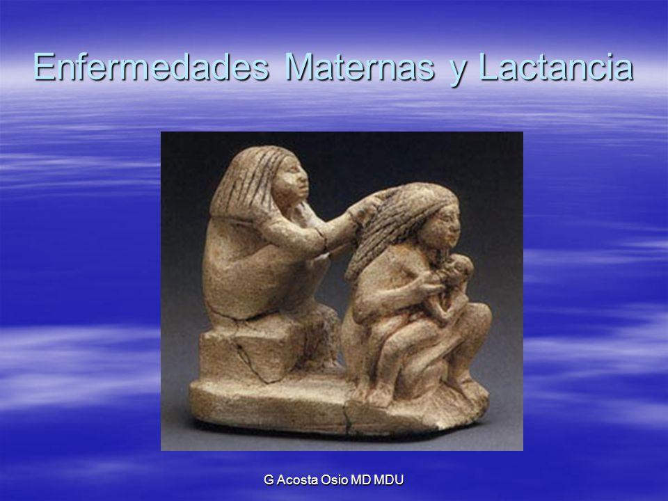 G Acosta Osio MD MDU Enfermedades Maternas y Lactancia SIDA: SIDA: El riesgo aumenta si: El riesgo aumenta si: –La madre adquirió la enfermedad durante el embarazo o la lactancia.