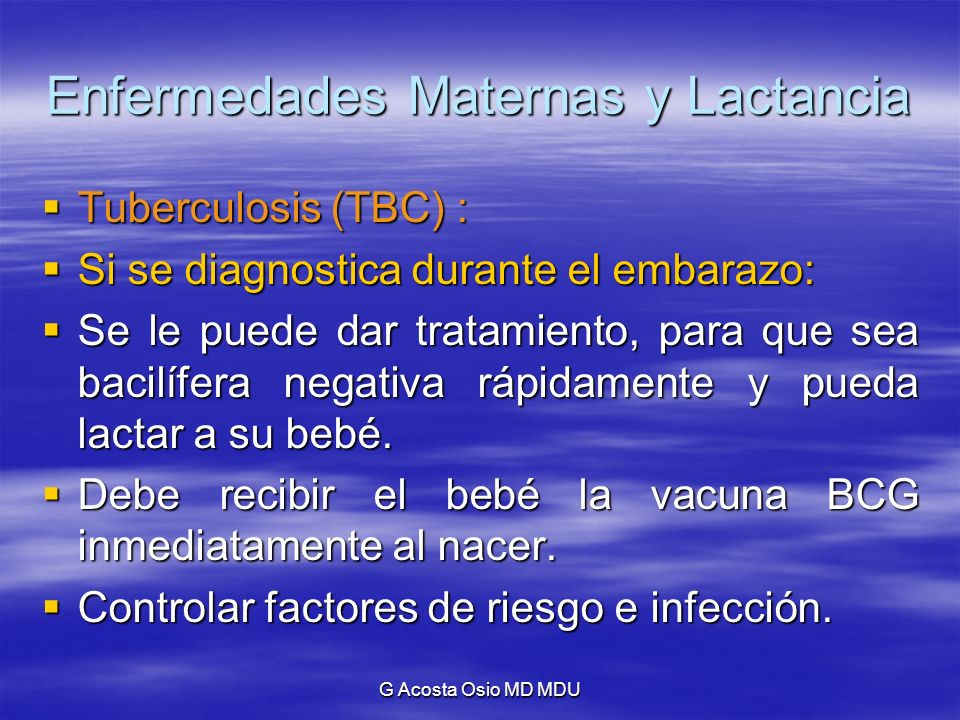 G Acosta Osio MD MDU Enfermedades Maternas y Lactancia Tuberculosis (TBC) : Tuberculosis (TBC) : Si se diagnostica durante el embarazo: Si se diagnost