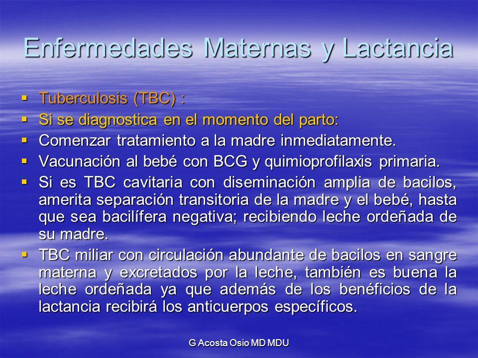 G Acosta Osio MD MDU Enfermedades Maternas y Lactancia Tuberculosis (TBC) : Tuberculosis (TBC) : Si se diagnostica en el momento del parto: Si se diag