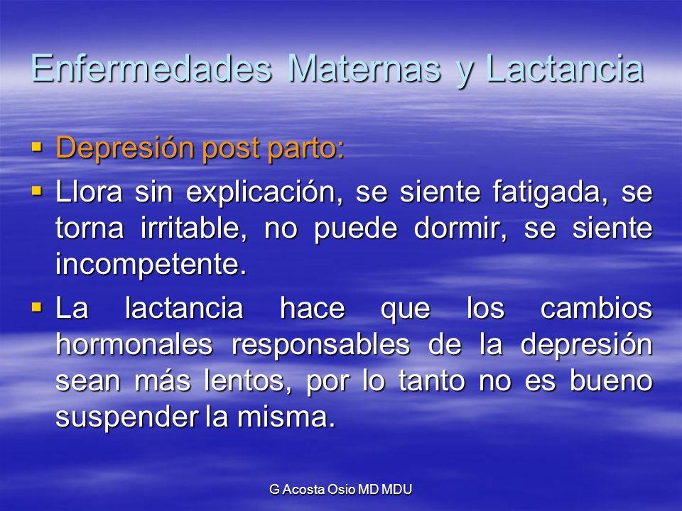 G Acosta Osio MD MDU Enfermedades Maternas y Lactancia Depresión post parto: Depresión post parto: Llora sin explicación, se siente fatigada, se torna