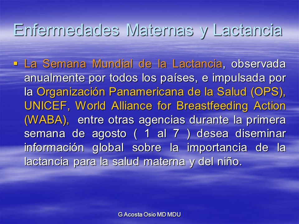 G Acosta Osio MD MDU Enfermedades Maternas y Lactancia La Semana Mundial de la Lactancia, observada anualmente por todos los países, e impulsada por l