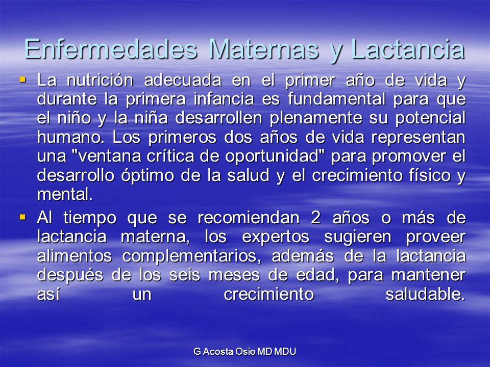 G Acosta Osio MD MDU Enfermedades Maternas y Lactancia La nutrición adecuada en el primer año de vida y durante la primera infancia es fundamental par