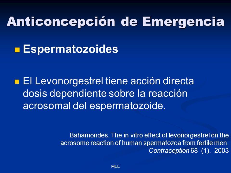 MEE Anticoncepción de Emergencia Espermatozoides El Levonorgestrel tiene acción directa dosis dependiente sobre la reacción acrosomal del espermatozoide.