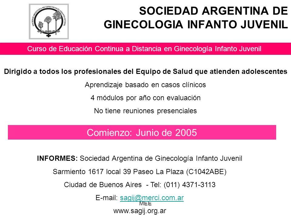 SOCIEDAD ARGENTINA DE GINECOLOGIA INFANTO JUVENIL Curso de Educación Continua a Distancia en Ginecología Infanto Juvenil Dirigido a todos los profesionales del Equipo de Salud que atienden adolescentes Aprendizaje basado en casos clínicos 4 módulos por año con evaluación No tiene reuniones presenciales Comienzo: Junio de 2005 INFORMES: Sociedad Argentina de Ginecología Infanto Juvenil Sarmiento 1617 local 39 Paseo La Plaza (C1042ABE) Ciudad de Buenos Aires - Tel: (011) 4371-3113 E-mail: sagij@merci.com.arsagij@merci.com.ar www.sagij.org.ar