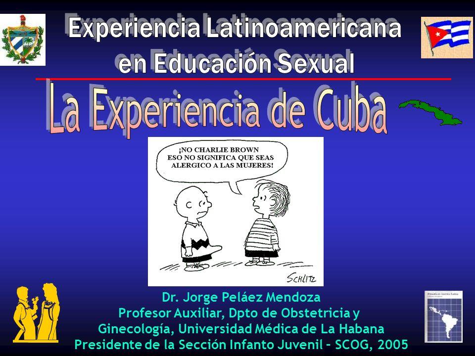 Dr. Jorge Peláez Mendoza Profesor Auxiliar, Dpto de Obstetricia y Ginecología, Universidad Médica de La Habana Presidente de la Sección Infanto Juveni