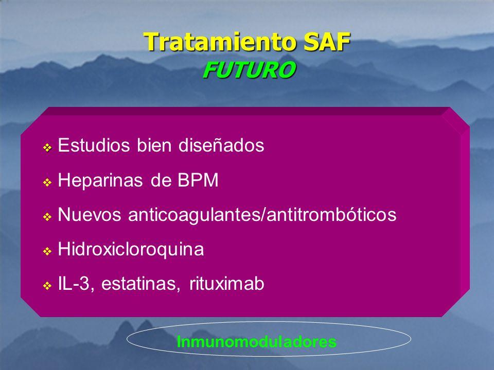 Tratamiento SAF FUTURO Estudios bien diseñados Heparinas de BPM Nuevos anticoagulantes/antitrombóticos Hidroxicloroquina IL-3, estatinas, rituximab In