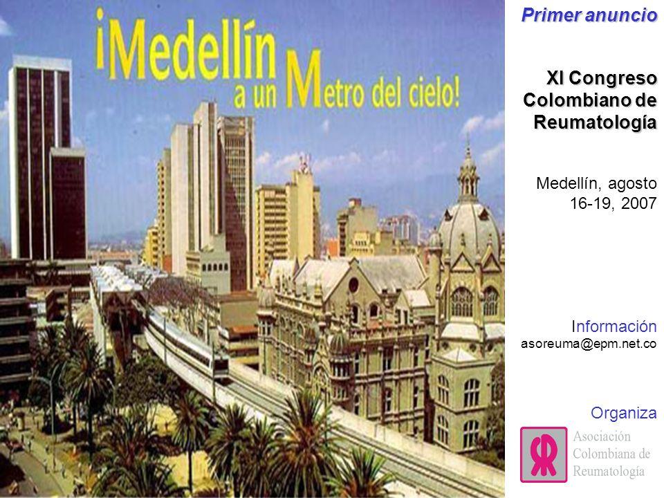 Primer anuncio XI Congreso Colombiano de Reumatología Medellín, agosto 16-19, 2007 Información asoreuma@epm.net.co Organiza