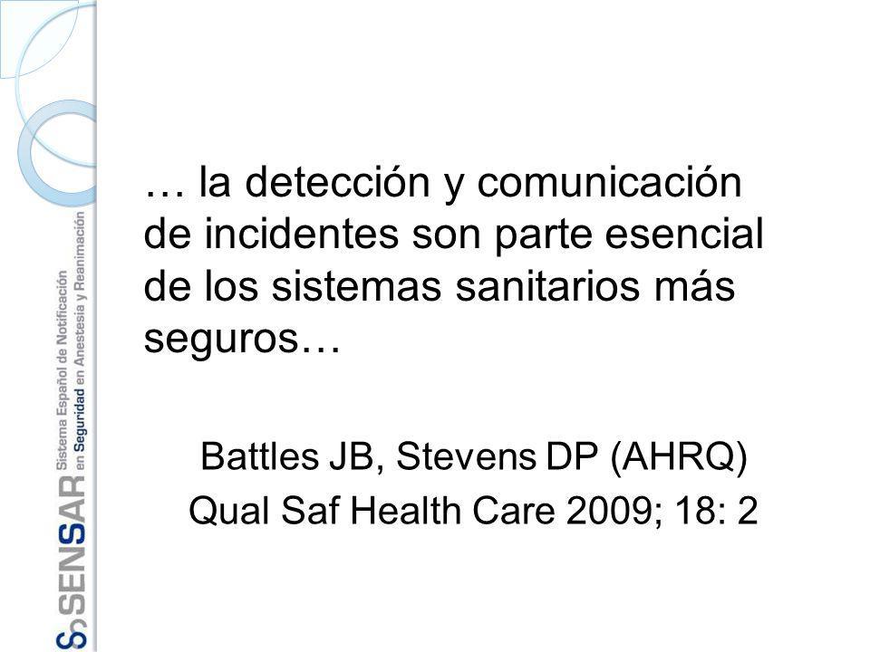 Battles JB, Stevens DP (AHRQ) Qual Saf Health Care 2009; 18: 2 … la detección y comunicación de incidentes son parte esencial de los sistemas sanitari