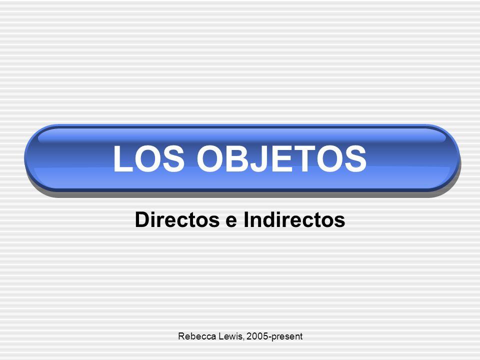 LOS OBJETOS Directos e Indirectos Rebecca Lewis, 2005-present