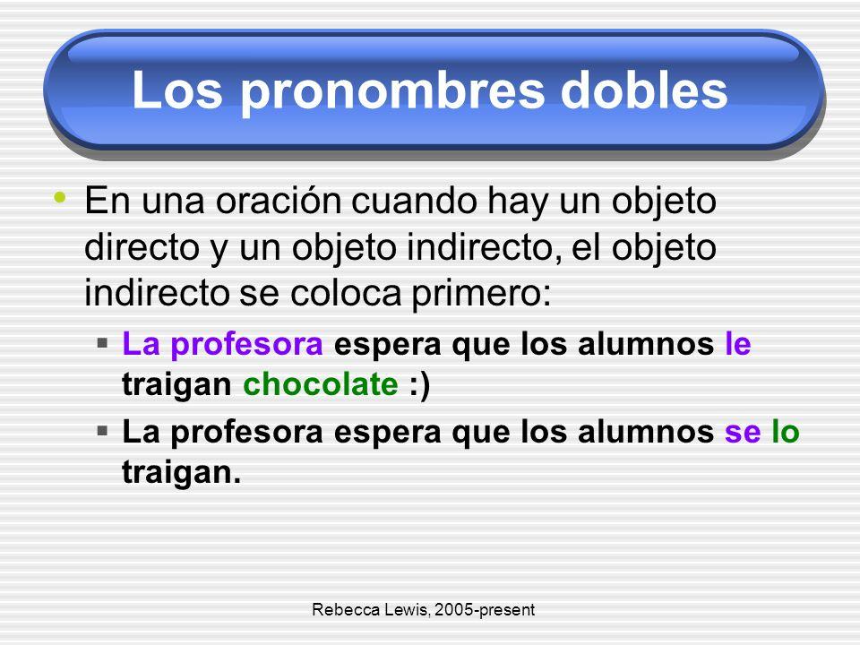 Los pronombres dobles En una oración cuando hay un objeto directo y un objeto indirecto, el objeto indirecto se coloca primero: La profesora espera qu