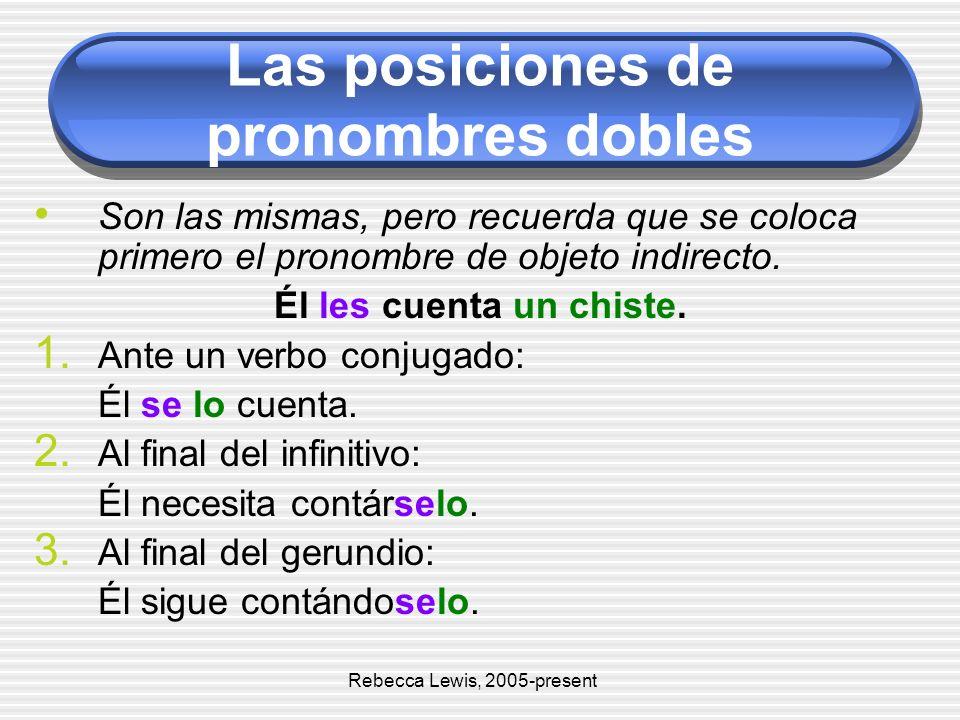 Las posiciones de pronombres dobles Son las mismas, pero recuerda que se coloca primero el pronombre de objeto indirecto. Él les cuenta un chiste. 1.