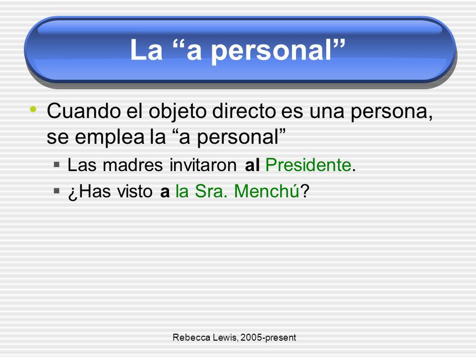 La a personal Cuando el objeto directo es una persona, se emplea la a personal Las madres invitaron al Presidente. ¿Has visto a la Sra. Menchú? Rebecc