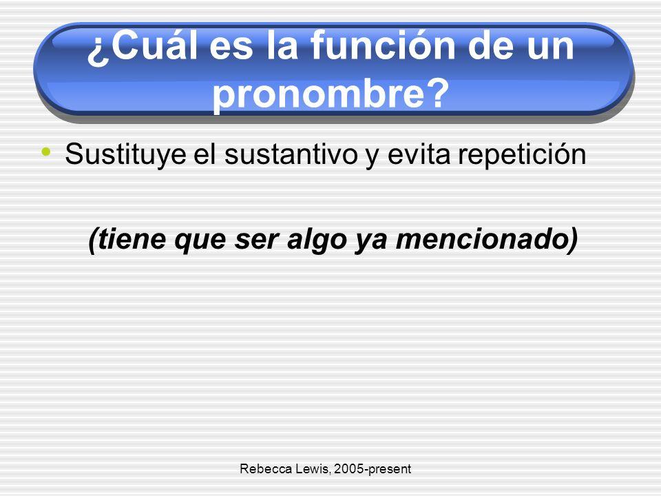 ¿Cuál es la función de un pronombre? Sustituye el sustantivo y evita repetición (tiene que ser algo ya mencionado) Rebecca Lewis, 2005-present