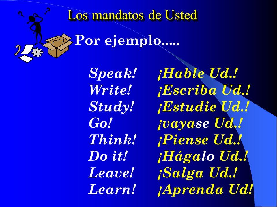 Los mandatos de Usted, Ustedes, y Nosotros y Nosotros Los mandatos de Usted, Ustedes, y Nosotros y Nosotros 1. Uses the box 3, 5 and 4 forms of the ve