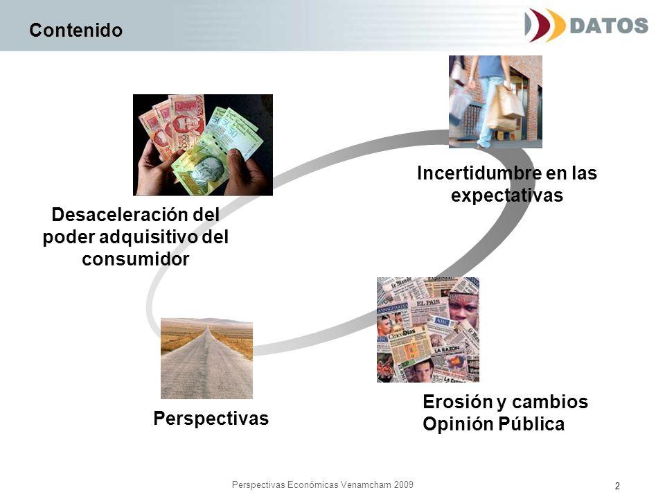 13 Perspectivas Económicas Venamcham 2009 Contenido Desaceleración del poder adquisitivo del consumidor Incertidumbre en las expectativas Perspectivas Erosión y cambios Opinión Pública