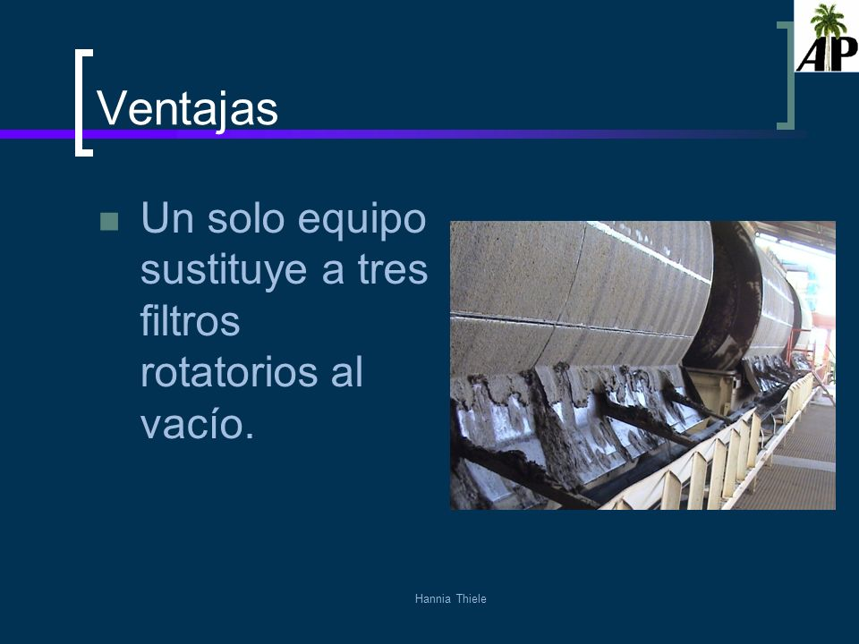 Hannia Thiele Ventajas Un solo equipo sustituye a tres filtros rotatorios al vacío.