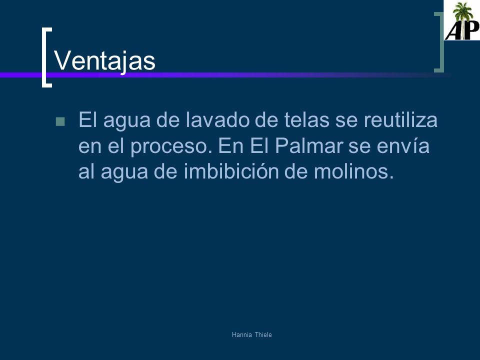 Hannia Thiele Ventajas El agua de lavado de telas se reutiliza en el proceso. En El Palmar se envía al agua de imbibición de molinos.