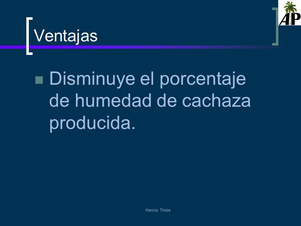 Hannia Thiele Ventajas Disminuye el porcentaje de humedad de cachaza producida.