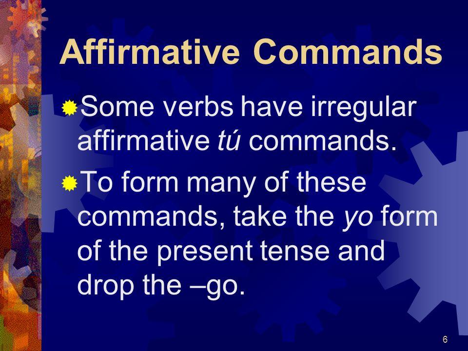 Affirmative Commands Some verbs have irregular affirmative tú commands.