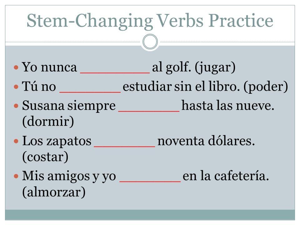 Stem-Changing Verbs Practice Las clases ________ a las ocho.