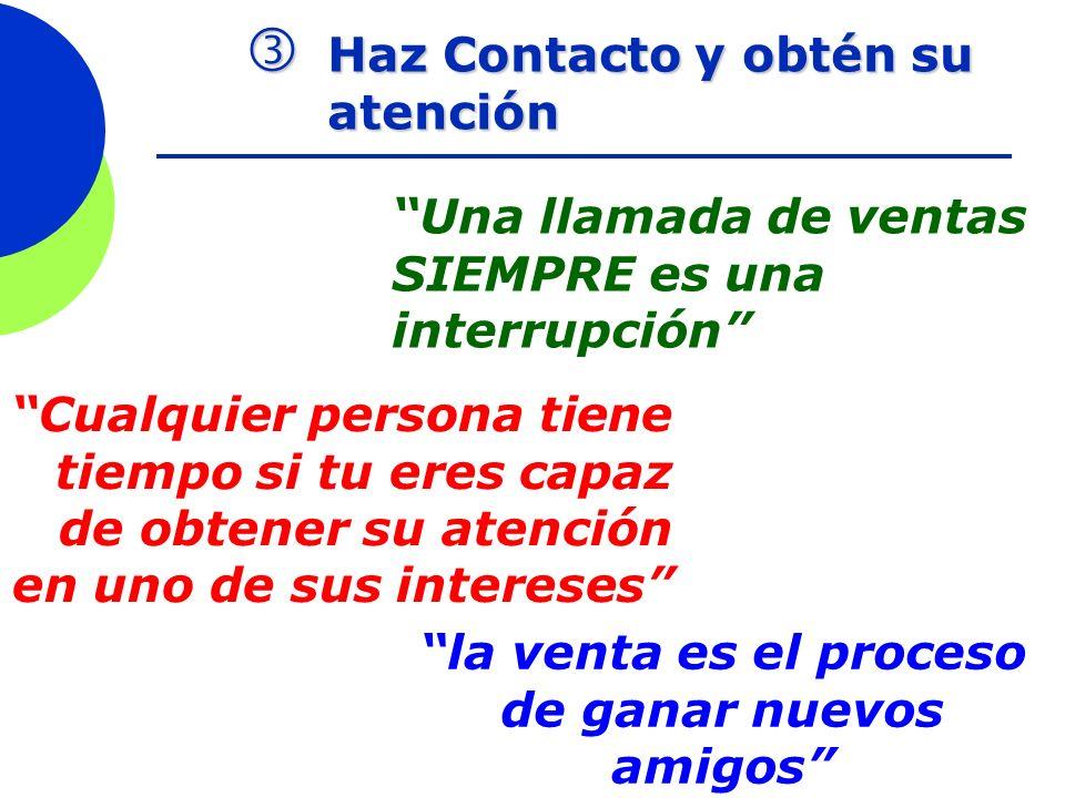Haz Contacto y obtén su atención Haz Contacto y obtén su atención la venta es el proceso de ganar nuevos amigos Una llamada de ventas SIEMPRE es una i