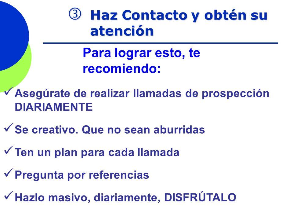 Haz Contacto y obtén su atención Haz Contacto y obtén su atención Para lograr esto, te recomiendo: Asegúrate de realizar llamadas de prospección DIARI