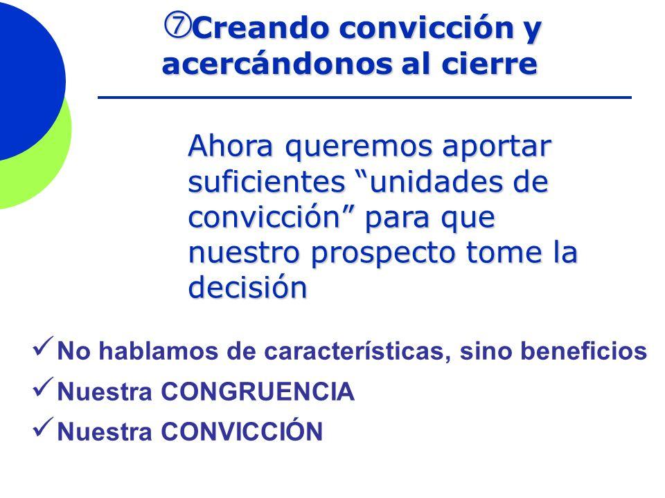 Creando convicción y acercándonos al cierre Creando convicción y acercándonos al cierre Ahora queremos aportar suficientes unidades de convicción para
