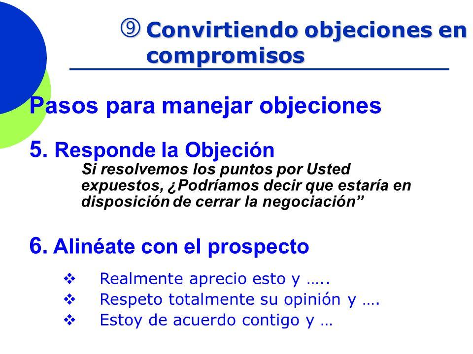 Convirtiendo objeciones en compromisos Convirtiendo objeciones en compromisos Pasos para manejar objeciones 5. Responde la Objeción Si resolvemos los