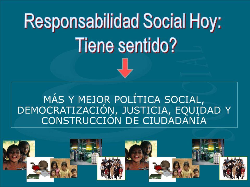 MÁS Y MEJOR POLÍTICA SOCIAL, DEMOCRATIZACIÓN, JUSTICIA, EQUIDAD Y CONSTRUCCIÓN DE CIUDADANÍA