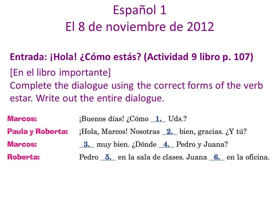 Español 1 El 8 de noviembre de 2012 Entrada: ¡Hola.