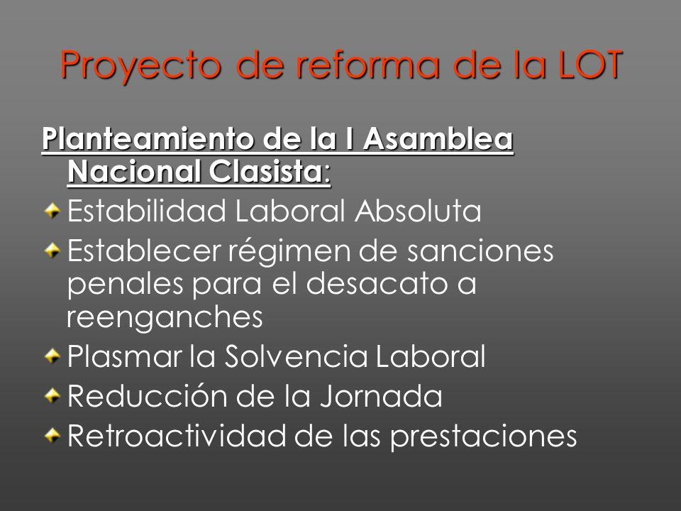 Proyecto de reforma de la LOT Planteamiento de la I Asamblea Nacional Clasista : Estabilidad Laboral Absoluta Establecer régimen de sanciones penales