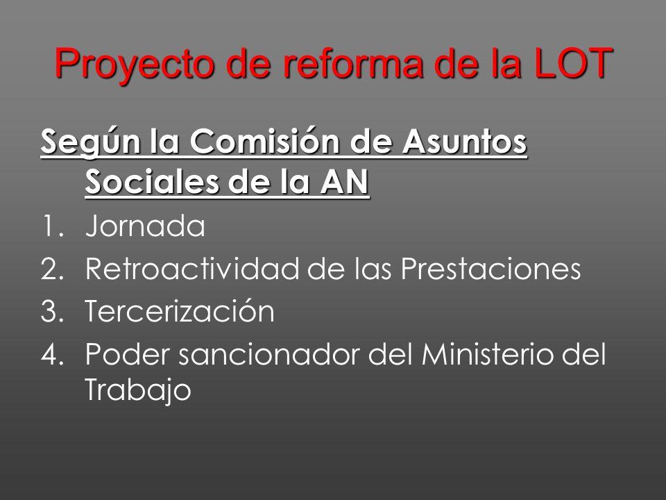 Según la Comisión de Asuntos Sociales de la AN 1.Jornada 2.Retroactividad de las Prestaciones 3.Tercerización 4.Poder sancionador del Ministerio del Trabajo Proyecto de reforma de la LOT