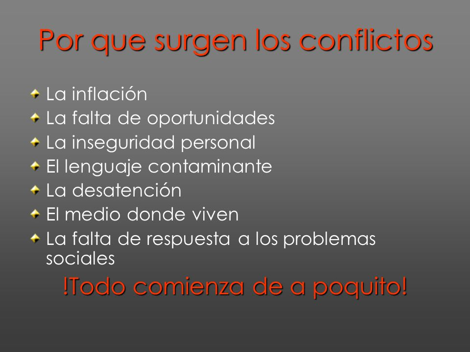 Por que surgen los conflictos La inflación La falta de oportunidades La inseguridad personal El lenguaje contaminante La desatención El medio donde vi