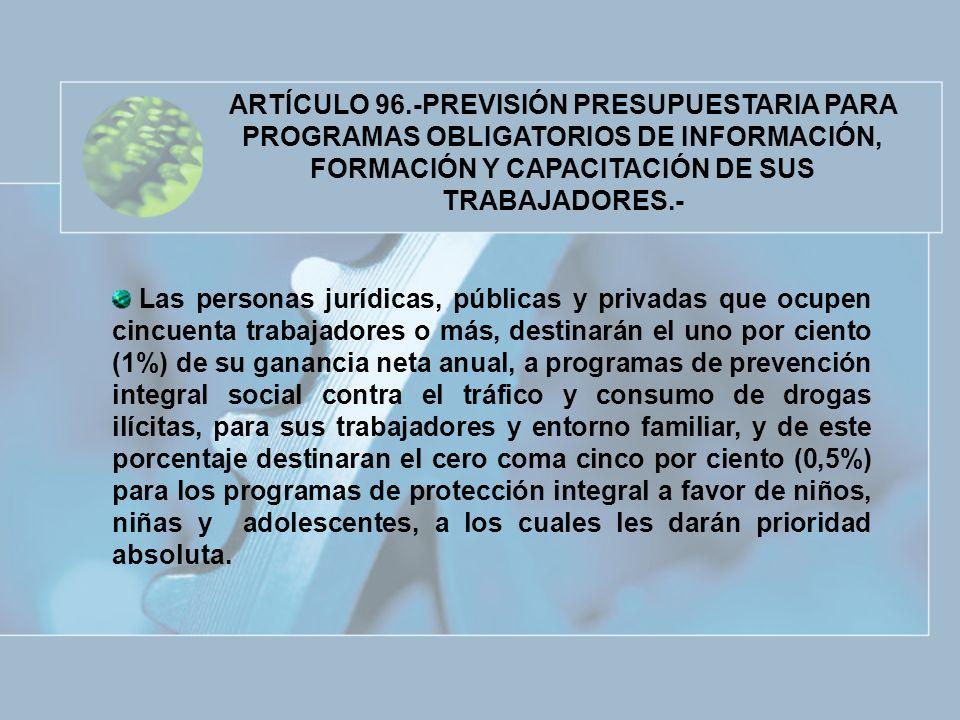 ARTÍCULO 96.-PREVISIÓN PRESUPUESTARIA PARA PROGRAMAS OBLIGATORIOS DE INFORMACIÓN, FORMACIÓN Y CAPACITACIÓN DE SUS TRABAJADORES.- Las personas jurídica