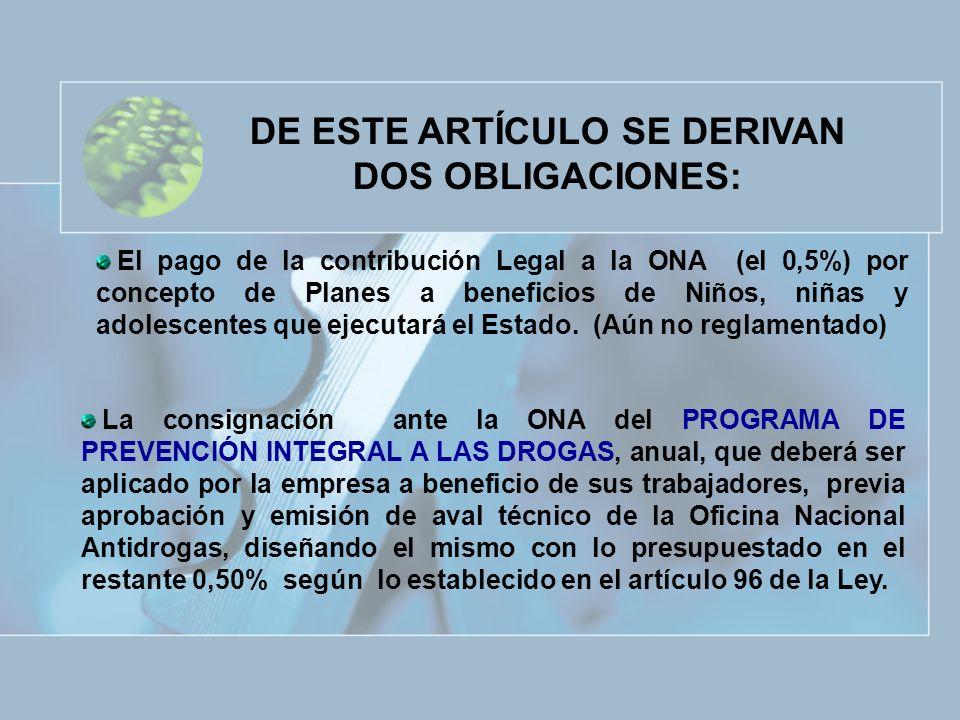 DE ESTE ARTÍCULO SE DERIVAN DOS OBLIGACIONES: El pago de la contribución Legal a la ONA (el 0,5%) por concepto de Planes a beneficios de Niños, niñas