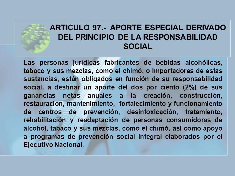 Las personas jurídicas fabricantes de bebidas alcohólicas, tabaco y sus mezclas, como el chimó, o importadores de estas sustancias, están obligados en