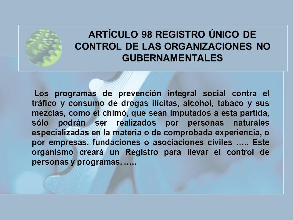 ARTÍCULO 98 REGISTRO ÚNICO DE CONTROL DE LAS ORGANIZACIONES NO GUBERNAMENTALES Los programas de prevención integral social contra el tráfico y consumo