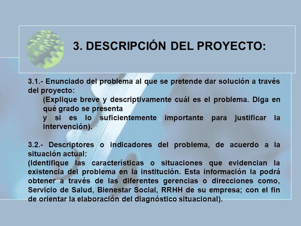 3. DESCRIPCIÓN DEL PROYECTO: 3.1.- Enunciado del problema al que se pretende dar solución a través del proyecto: (Explique breve y descriptivamente cu