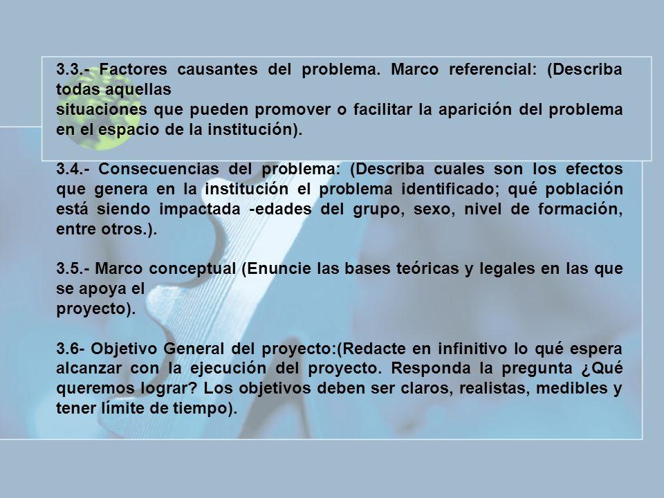 3.3.- Factores causantes del problema. Marco referencial: (Describa todas aquellas situaciones que pueden promover o facilitar la aparición del proble
