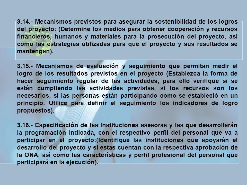 3.14.- Mecanismos previstos para asegurar la sostenibilidad de los logros del proyecto: (Determine los medios para obtener cooperación y recursos fina