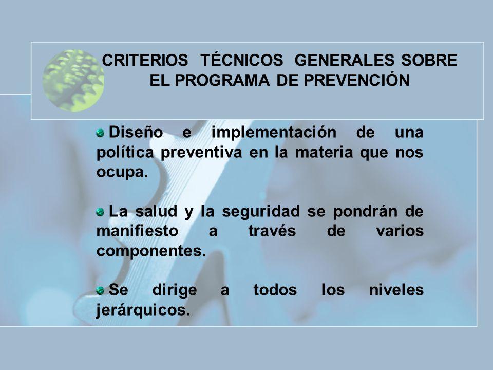 CRITERIOS TÉCNICOS GENERALES SOBRE EL PROGRAMA DE PREVENCIÓN Diseño e implementación de una política preventiva en la materia que nos ocupa. La salud