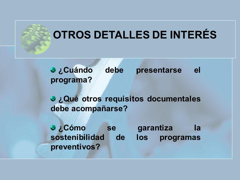 OTROS DETALLES DE INTERÉS ¿Cuándo debe presentarse el programa? ¿Qué otros requisitos documentales debe acompañarse? ¿Cómo se garantiza la sostenibili