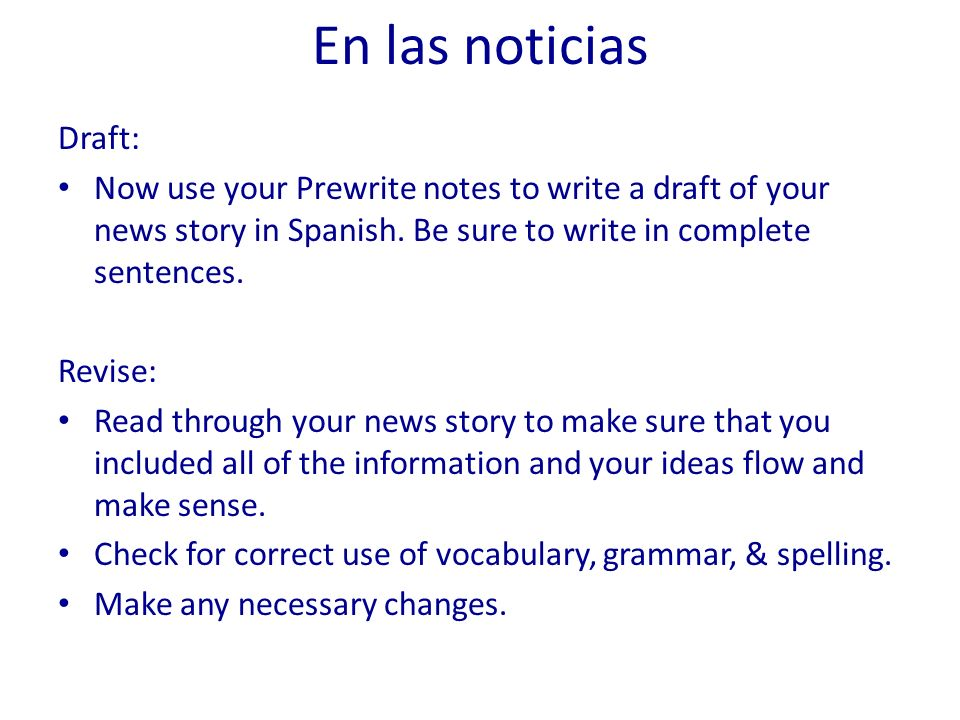 En las noticias Publish: You may either write the final copy of your news story neatly on a paper with your illustration(s) attached, or you may present it as a newscast and display your illustration(s).