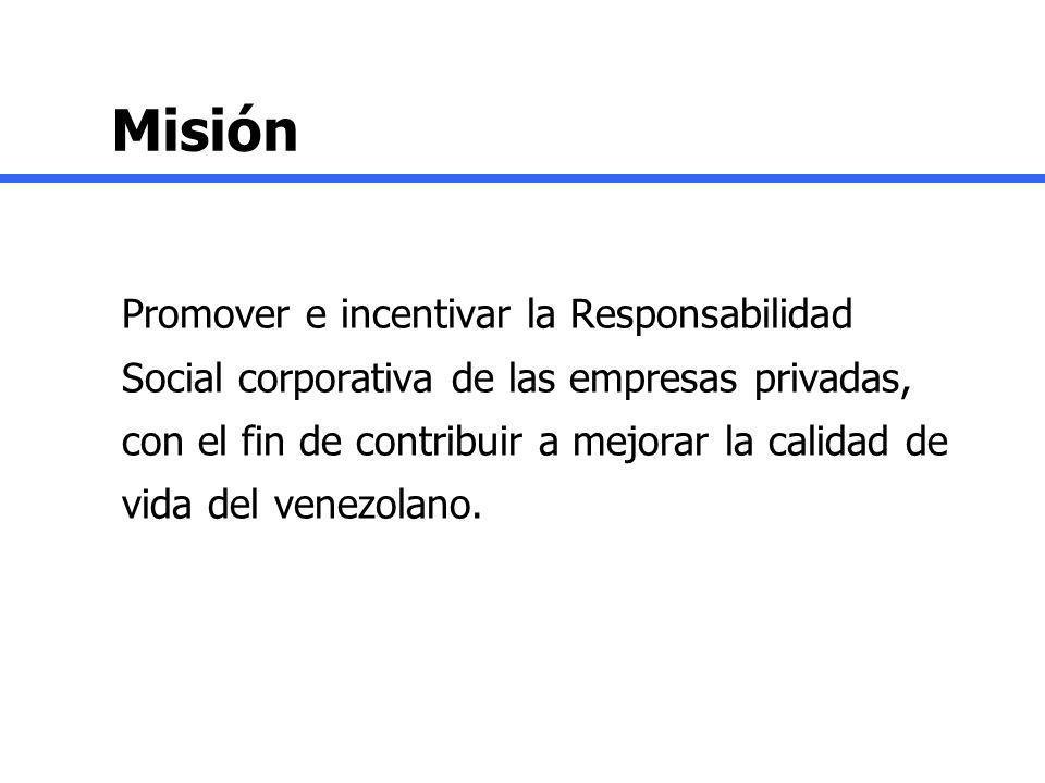 Misión Promover e incentivar la Responsabilidad Social corporativa de las empresas privadas, con el fin de contribuir a mejorar la calidad de vida del