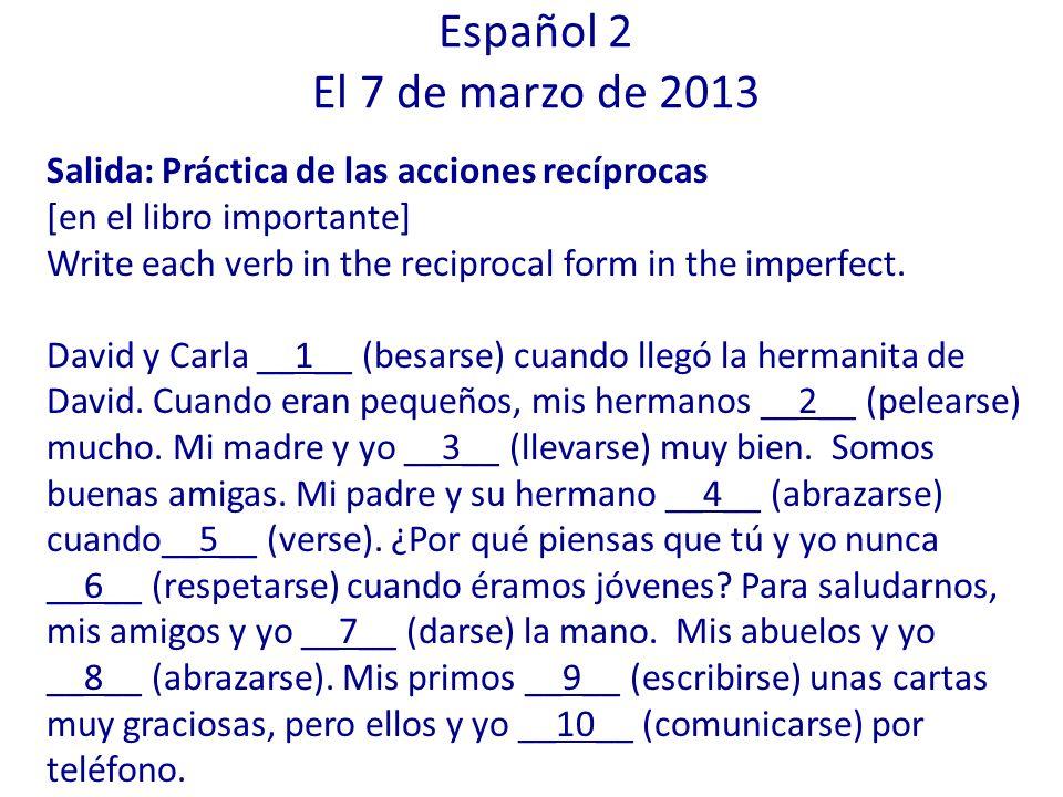 Salida: Práctica de las acciones recíprocas [en el libro importante] Write each verb in the reciprocal form in the imperfect. David y Carla __1__ (bes