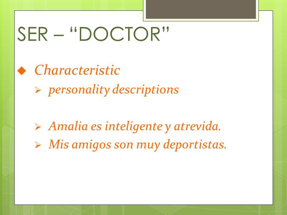 Characteristic personality descriptions Amalia es inteligente y atrevida.