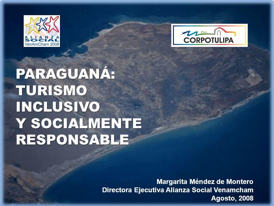 1 PARAGUANÁ:TURISMOINCLUSIVO Y SOCIALMENTE RESPONSABLE Margarita Méndez de Montero Directora Ejecutiva Alianza Social Venamcham Agosto, 2008