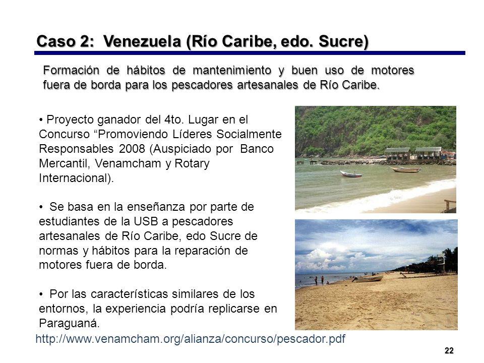 22 Caso 2: Venezuela (Río Caribe, edo. Sucre) Formación de hábitos de mantenimiento y buen uso de motores fuera de borda para los pescadores artesanal